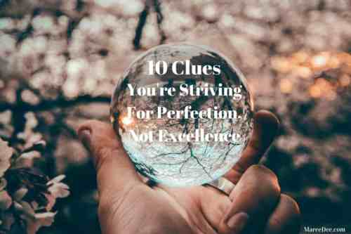 10 Clues You're Striving for Perfection not Excellence by Maree Dee
