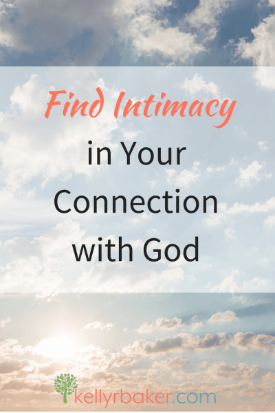 Find Intimacy in Your Connection with God by Kelly R Baker