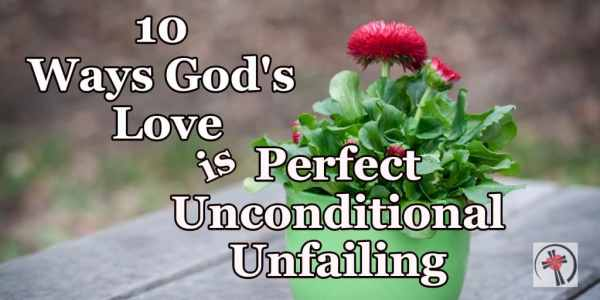 No matter how you and I feel, even when we fail and doubt, God's love is perfect, unconditional, and unfailing.