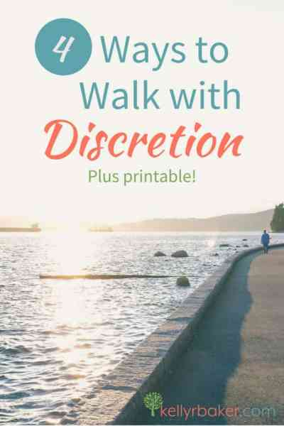 4 Ways to Walk with Discretion by Kelly R. Baker