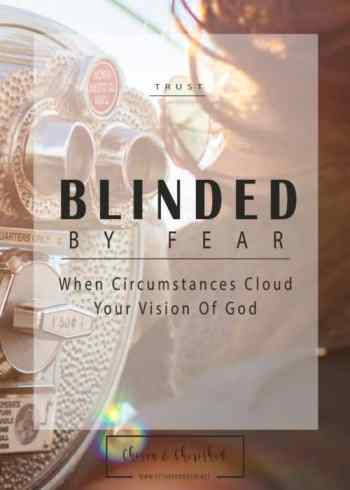 Blinded by Fear - When Circumstances Cloud Your Vision of God by Esther Dorotik