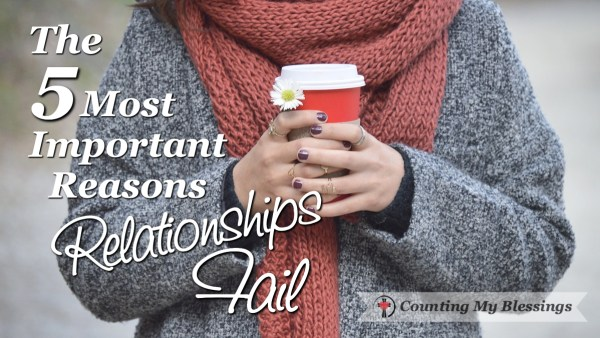 The Reasons Relationships Fail and 5 things you can do to prevent it. #Blessings #Relationships