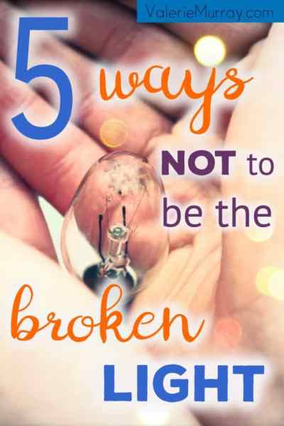 5 Ways not to be the Broken Light by Valerie Murray