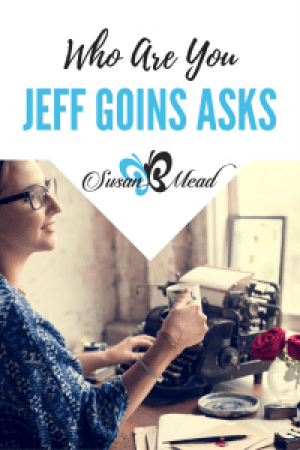 Who are You Jeff Goins Asks by Susan B. Mead
