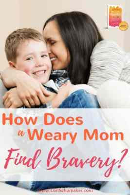 How Does a Weary Mom Find Bravery? by Lori Schumaker
