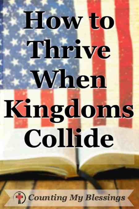 How to thrive when you want to #followJesus and Kingdoms collide. #Seek #CountingMyBlessings