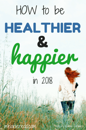 How to be More Healthy and Happy in 2018 by Melanie Redd