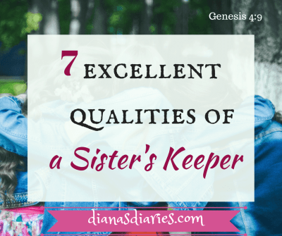 HOW TO BE A SISTER'S KEEPER WITH THESE 7 EXCELLENT QUALITIES by Diana Abe