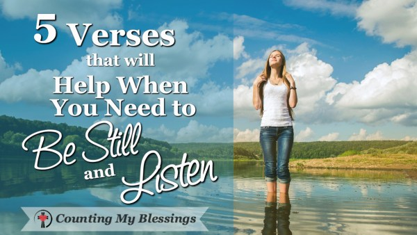 Verses to pray when you need to be still and listen for God's small whisper to guide and encourage you.