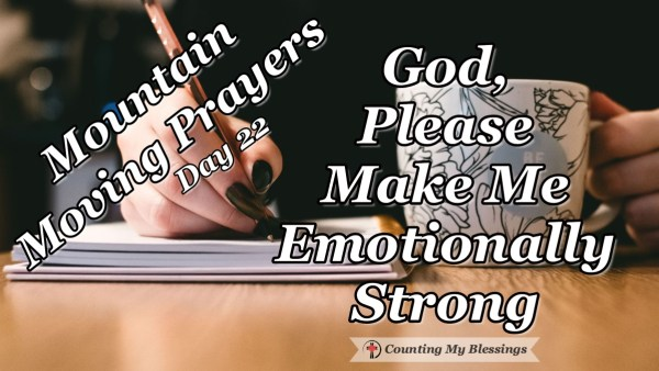 "I want to control my emotions and maintain a ""counting my blessings"" attitude but I need God's help ... so I'm asking Him to make me emotionally strong. #Prayer #Faith #MountainMovingPrayers #BlessingCounter"