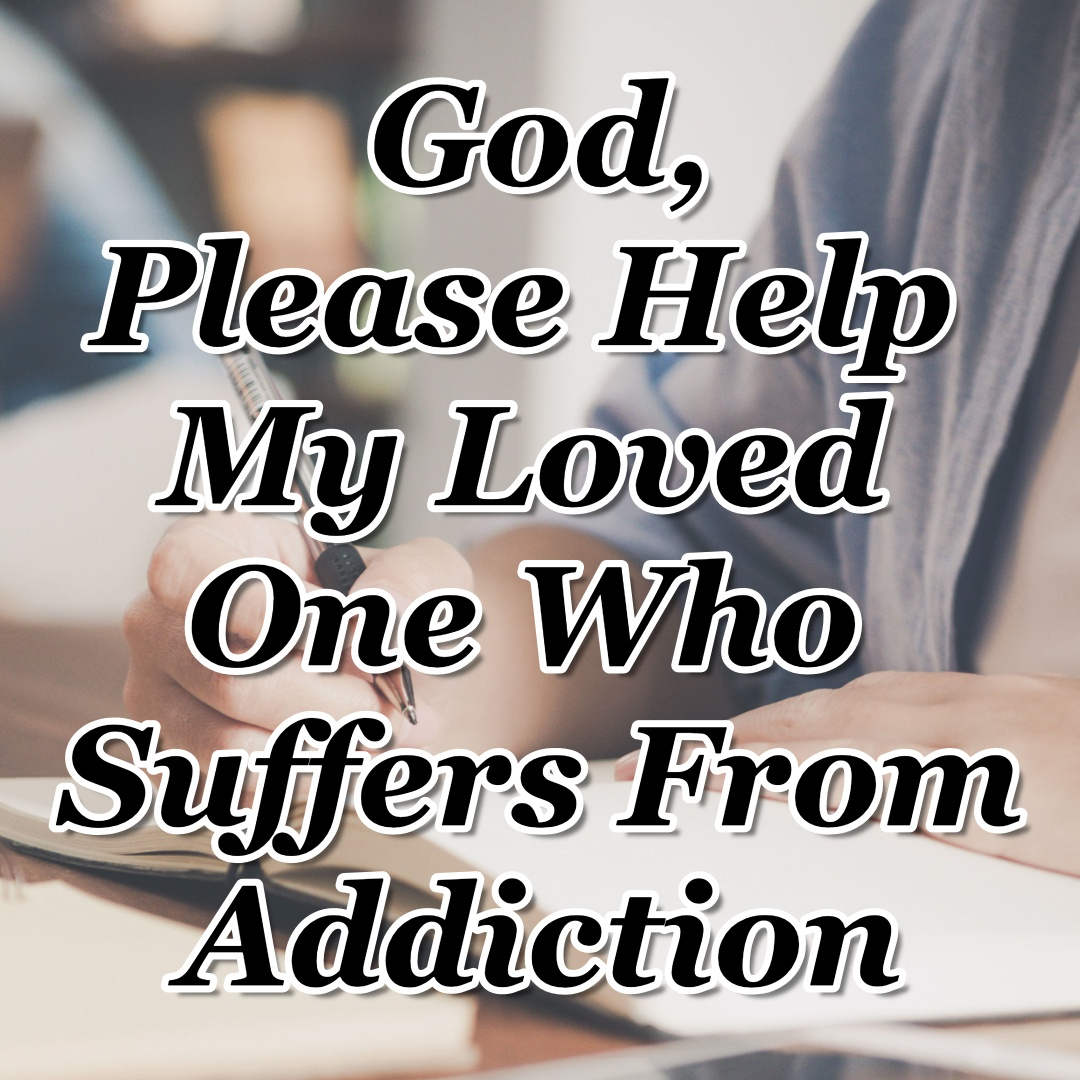 Day 23 - God, Please Help My Loved One Who Suffers from Addiction