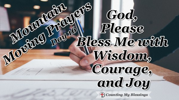 Wisdom is defined as knowing the right thing to do and doing it. I need God to bless me with wisdom and the courage to do it! #Prayer #Wisdom #MountainMovingPrayers #BlessingCounter