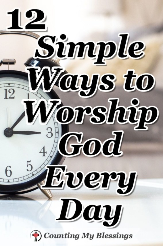 12 Simple Ways to Worship God Every Day – Counting My Blessings