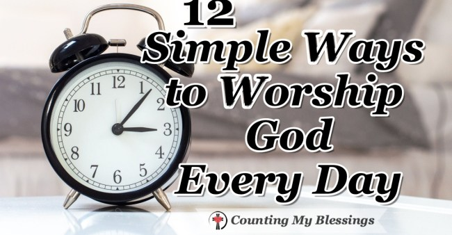 You and I can worship God every day by taking our ordinary walking around lives and offering them to Him - here are 12 simple ways to do just that.