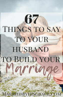 67 Things to Say to Your Husband to Build Your Marriage by Carment Brown at Married by His Grace
