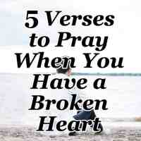 5 Verses to Pray When You Have a Broken Heart