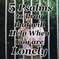 5 Psalms to Pray that will Help When You Feel Lonely