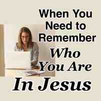 When You Need to Remember Who You Are In Jesus