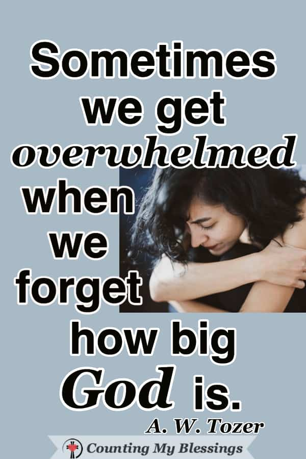 When you are overwhelmed - PRAY! Verses and prayers that will help you surrender your overwhelmed feelings and trust in God. #MentalHealth #Hope #FeelingOverwhelmed #WWGGG #CountingMyBlessings