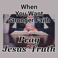 When You Want Stronger Faith - Pray Jesus' Truth