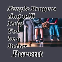 Simple Prayers That will Help You be a Better Parent
