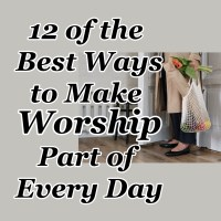 12 of the Best Ways to Make Worship Part of Every Day