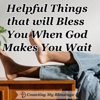 Helpful Things that will Bless You When God Makes You Wait