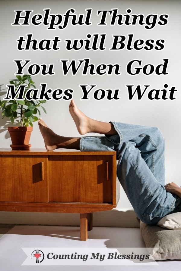 A helpful and practical list of things that will help you thrive and bless your heart each day when God makes you wait and waiting is hard. #Hope #WaitingonGod #Patience #Faith #BibleStudy #CountingMyBlessings #WWGGG