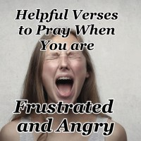 Helpful Verses to Pray When You are Frustrated and Angry
