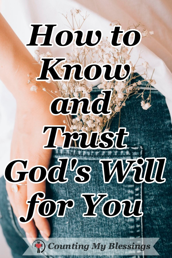 Do you worry about the future? Have you ever struggled to trust God's will? These 5 Steps will help you know and trust His plans for your future. #Faith #Trust #God'sWill #Hope #Fearless #CountingMyBlessings #WWGGG #BlessingBloggers