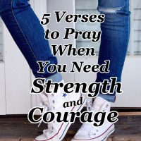 5 Verses to Pray When You Need Strength and Courage