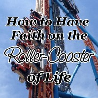 How to Have Faith On the Roller Coaster of Life