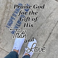 Praise God for the Gift of His Truth and Love