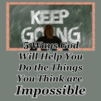 5 Ways God Will Help You Do the Things You Think are Impossible