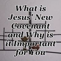 What is Jesus' New Covenant and Why is it Important for You