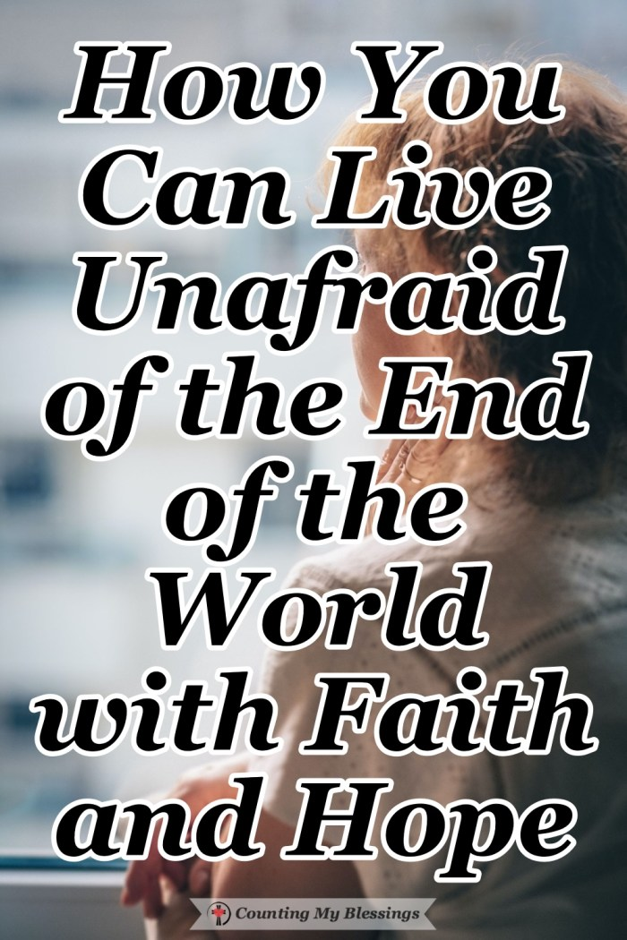 There will always be a message of fear about the end of the world but we can live with faith and hope . . . Jesus is coming. We can trust His promises. #endoftheworld #Hope #Faith #BibleStudy #Blessings