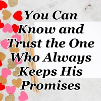You Can Know and Trust the One Who Always Keeps His Promises