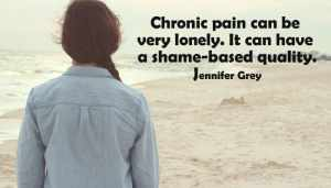 Chronic pain can be very lonely. It can have a shame-based quality. Jennifer Grey