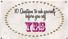 10 Questions to ask yourself before you say yes