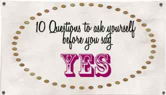 "10 Questions to Ask Yourself Before You Say ""Yes"""
