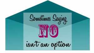 sometimes saying No isn't an option