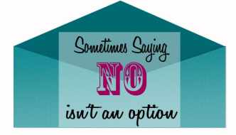Sometimes saying No isn't an option