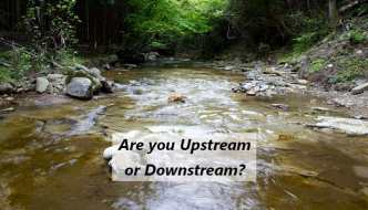 Are you Upstream or Downstream?