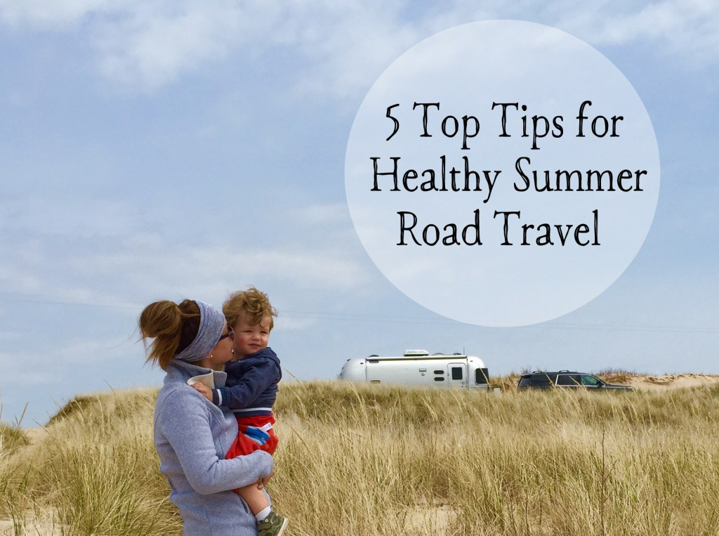 5 Top Tips for Healthy Summer Road Travel