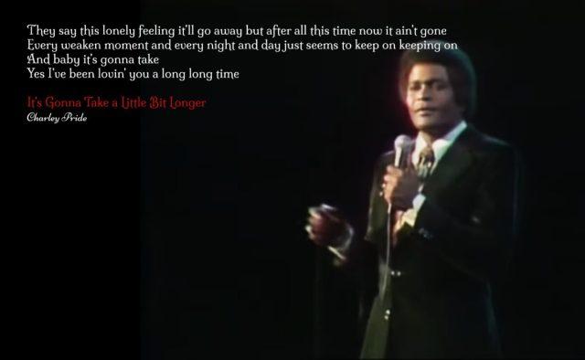 Charlie Pride – It's Gonna take a little bit longer