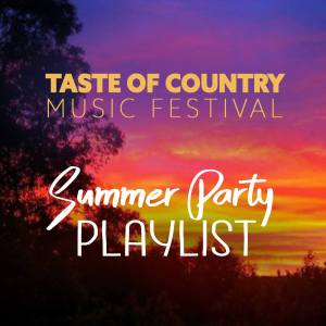 Taste of Country Summer Party Playlist