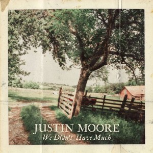 """Justin Moore's """"We Didn't Have Much"""" is out now"""