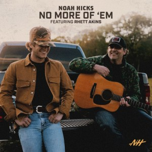 """Noah Hicks' new song, """"No More of Em'"""" ft. Rhett Akins is available now, May 14th, on all streaming platforms"""