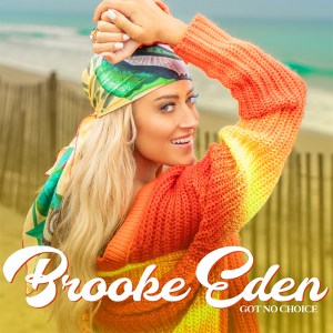 """Brooke Eden's """"Got No Choice"""" is available now, May 7th"""