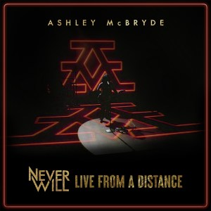 Ashley McBryde's 'Never Will: Live From A Distance' is available now, May 28th, on all streaming platforms